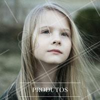 Use sempre produtos específicos  para crianças!