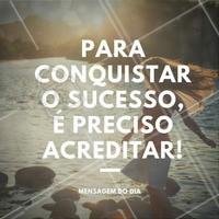 Quem acredita, sempre alcança! #Ahazou #Motivacional #Conquista #NuncaDesista