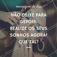 Para inspirar o seu dia! #MensagemDoDia #Beleza #Beauty