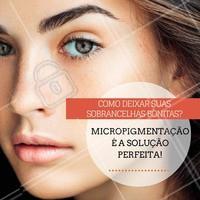 Invista em sobrancelhas bonitas, faça micropigmentação! #Ahazou #Beleza #Sobrancelha