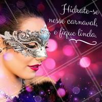 Quando for curtir o carnaval não esqueça de tomar água! #ahazou #carnaval #estéticaecarnaval #estéticacomamor #beleza