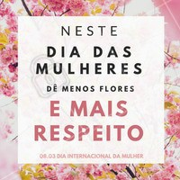 Antes de receber uma flor, queremos ser respeitadas. Feliz Dia das Mulheres para todas as mulheres guerreiras por aí! #Respeito #Mulher #Diadamulher #MêsDaMulher