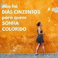 Use seus sonhos para colorir esse mundo sem graça! #Cores #Sonhos #Felicidade