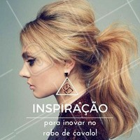 Inspire-se! #Cabelo #Hair #RaboDeCavalo #Penteado #AmoPenteado #Ahazou