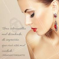Mal cuidada, nunca! Agende já o seu horário. #Maquiador #FernandoTorquatto #Sobrancelha