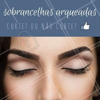 O que vocês acham? Sim ou não para sobrancelhas arqueadas? #Curtir #Sobrancelha #Ahazou