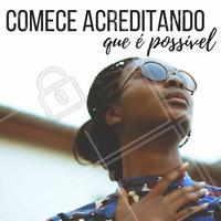 O primeiro de tudo é você acreditar! #acredite #motivação #vaicomfé
