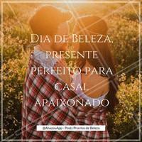 Dia de beleza, presente perfeito para o Dia dos Namorados #DiadosNamorados #Beleza