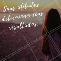 Não adianta sentar e esperar, levante e vá atrás para conquistar tudo o que sempre sonhou! Só com atitudes conseguimos resultados! #atitude #resultado #motivacional