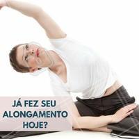 Alongue-se sempre! #Saúde #BemEstar #QualidadeDeVida #Alongamento #Exercícios