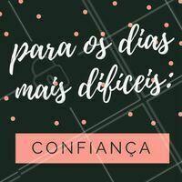 Confiança para seguir em frente e enfrentar os desafios! #confiança #enfrentar #motivação