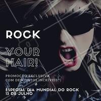 ROCK YOUR HAIR: aproveite este dia especial para mudar o seu visual e, o melhor, COM DESCONTO! Agende já o seu horário. #Promoção #Beleza #DiaMundialDoRock #ahazou #13deJulho
