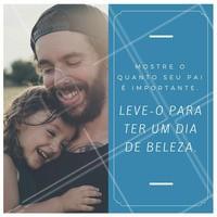 Não existe demonstração de amor maior que um dia de beleza para deixar o papai lindão, o que vocês acham? #amo #lindão #diadospais #pais