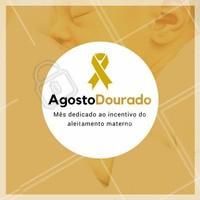 Agosto Dourado: mês dedicado ao incentivo à amamentação. #agostoadourado #amamentacao #saude #amor #ahazou