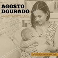 O agosto dourado tem como objetivo a conscientização da importância do aleitamento materno.   #ahazou #agostodourado