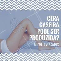 A resposta é: MITO! Cera caseira é proibida pela ANVISA. #Depilação #DepilaçãoComCera #Cera #Beleza #Cuidados  #Ahazou #Beleza
