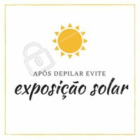 Lembre-se que depois da depilação tem que dar um tempo do sol! Afinal, sua pele estará sensível e precisa de cuidados, os raios solares não ajudam. #sol #depilação #cuidados