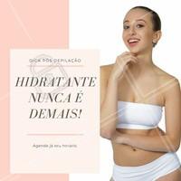 Não deixe de hidratar a pele para manter ela saudável após a depilação! #hidratação #saúde #depilação #dica