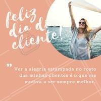 Não existe nada melhor do que ver o seu sorriso, cliente; é o que me motiva e me inspira diariamente. Feliz dia do cliente! <3 #diadocliente #semanadocliente #ahazou #beauty
