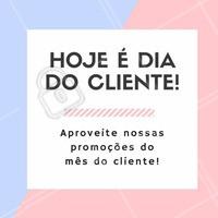 Feliz dia do cliente para todos! Agende já seu horário e aproveite nossos descontos.  <3 #diadocliente #semanadocliente #ahazou #beauty