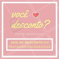 EU 💗 DESCONTO! E você? Venha aproveitar que estamos com 20% de DESCONTO em (inserir tratamentos/serviços) e agende já o seu horário! #amodesconto #ahazou #promocao