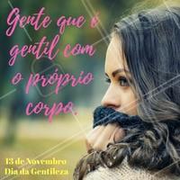 No Dia da Gentileza, seja gentil com você mesma, cuide da sua beleza!  13 de Novembro - Dia da Gentileza.  #DiaDaGentileza  #Beleza #AutoEstima #Ahazou