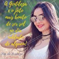 Pratique a Gentileza todos os dias!  13 de Novembro (Dia da Gentileza). #DiaDaGentileza  #Beleza #AutoEstima #Ahazou