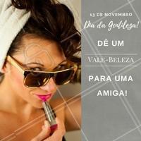No Dia da Gentileza, dê um vale-presente para uma amiga!  13 de Novembro (Dia da Gentileza). #DiaDaGentileza #ValePresente #Beleza #Ahazou