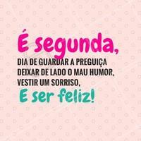 Segundou! Deixe o mau humor de lado e seja feliz! #segundafeira #segunda #ahazou #beleza #preguiça #bomhumor #felicidade #autoestima