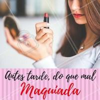 Sem maquiagem…. jamais!  #FraseMotivacional #Maquiagem #Salão #Beleza #Engraçado #Ahazou