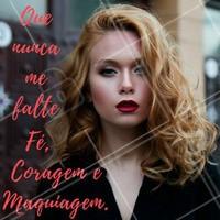 Foco, força, fé….. e maquiagem!  #FraseMotivacional #Maquiagem #Salão #Beleza #Engraçado #Ahazou