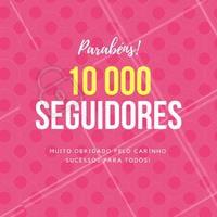Chegamos aos 10 mil seguidores. Obrigado a todos que acompanham os nossos posts! Gratidão