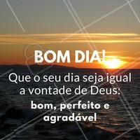 Que o seu dia seja igual a vontade de Deus: bom, perfeito e agradável! #bomdia #ahazou #bemestar #motivacional #autoestima #beleza