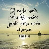 A cada nova manhã, nasce junto uma nova chance! #bomdia #ahazou #bemestar #motivacional #autoestima #beleza