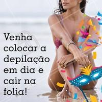 Aproveite seu Carnaval sem se preocupar com os pelos! Agende o horário da sua depilação 🎉🎊 #carnaval #depilacao #ahazou #esteticacorporal