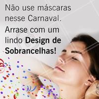 Esqueça as máscaras e vem ser feliz com seu rosto! Design de sobrancelhas pra você arrasar nesse Carnaval 😉 Agende seu horário ☎ #designdesobrancelha #ahazou #sobrancelhas #carnaval