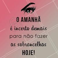 Não deixe pra amanhã! Agende seu horário hoje 😉 #designdesobrancelha #ahazou #sobrancelha