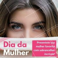 Se a sua mulher favorita for você mesma, melhor ainda! 👯 #amorproprio #ahazou #diadamulher #designdesobrancelha #sobrancelha