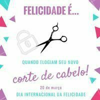 Você sabia que hoje é o Dia Internacional da Felicidade? E aí, o que é felicidade pra você? 😍 #diadafelicidade #ahazou #felicidade #corte #cabelo