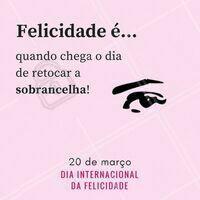 Quem concorda? 😎 #diadafelicidade #ahazou #felicidade #designdesobrancelha #sobrancelha