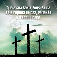 Que a sua Sexta-feira Santa seja repleta de paz, reflexão e tranquilidade! #sextafeirasanta #paixão #paz #reflexao #ahazou