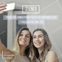 Promoção #amiga! Traga sua amiga para fazer as sobrancelhas e pague apenas o valor de uma!  #promocao #ahazou