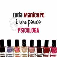 A mais pura verdade! #manicure #ahazou #unhas #beleza #autoestima #esmalte #psicologa