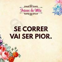 """""""Se correr vai ser pior"""". Quando a mãe fala isso, dá um medo! #diadasmães #frasesdemãe #ahazou #mãe #beleza #amor #família"""