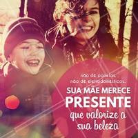 Não vai errar no presente da sua mãe, hein! Dê algo que ela vai se sentir amada! #DiaDasMães #Beleza #Mãe #Ahazou #Autoestima #Amor #AhazouMãe