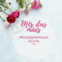 Sua mãe merece um precinho especial!  #mesdasmaes #ahazou #micropigmentacao #fioafio