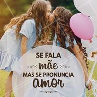 Mãe e amor, praticamente a mesma coisa! #diadasmães #amor #mãe #ahazou #autoestima #familia