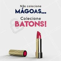 Colecionar mágoas pra que? Prefiro ter uma coleção de batons! 😎 #maquiagem #ahazou #beleza