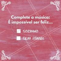 É impossível ser feliz... e aí? Como você completaria essa música? #cosmetico #rimel #maquiagem #ahazou #autoestima #automaquiagem #beleza #consultora