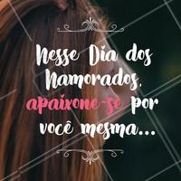 Se ame hoje e sempre! 💖 #motivacional #ahazou #autoestima #amorproprio #beleza
